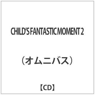 CHILD'S FANTASTIC MOMENT 2 【CD】