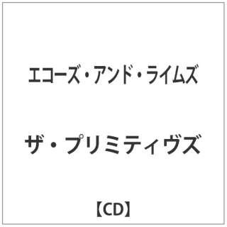 ザ・プリミティヴズ/エコーズ・アンド・ライムズ 【音楽CD】