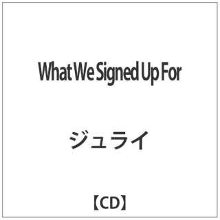 ジュライ/What We Signed Up For 【音楽CD】