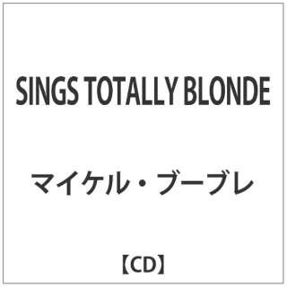 マイケル・ブーブレ/SINGS TOTALLY BLONDE 【音楽CD】