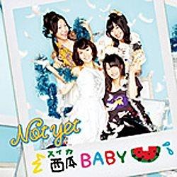 Not yet/西瓜BABY 通常盤 Type-B 【音楽CD】