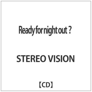 STEREO VISION/Ready for night out? 【CD】