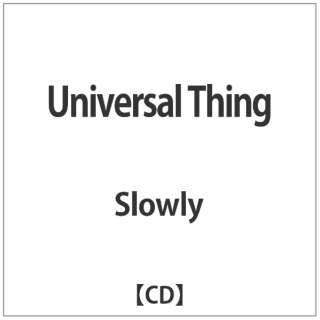 Slowly/ Universal Thing