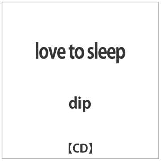 dip/ love to sleep