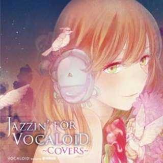 JAZZINFOR VOCALOID COVERS