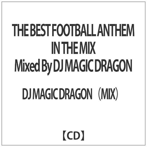 DJ MAGIC DRAGON(MIX)/ THE BEST FOOTBALL ANTHEM IN THE MIX Mixed By DJ MAGIC DRAGON