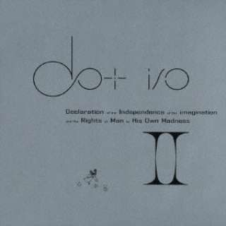 dot i/o/ Declaration of the Independence of the imagination and Rights of Man to His Own Madness II