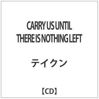 テイクン/CARRY US UNTIL THERE IS NOTHING LEFT 【CD】