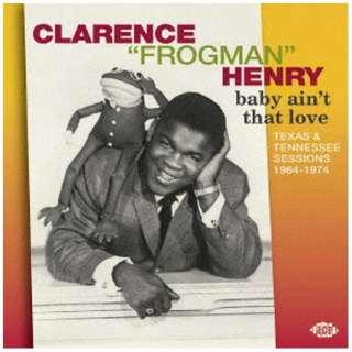 """クラレンス""""フロッグマン""""ヘンリー/ベイビー・エイント・ザット・ラヴ テキサス&テネシー・セッションズ 1964-1974 【CD】"""