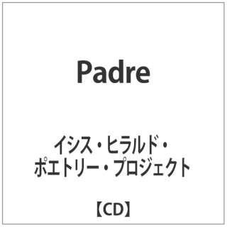 イシス・ヒラルド・ポエトリー・プロジェクト/Padre 【CD】