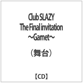(舞台)/Club SLAZY The Final invitation~Garnet~ 【CD】