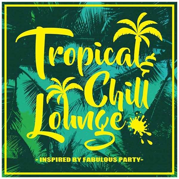 (V.A.)/Tropical & Chill Lounge inspired by Fabulous Party 【CD】