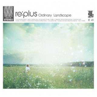 re:plus/Ordinary Landscape 【CD】