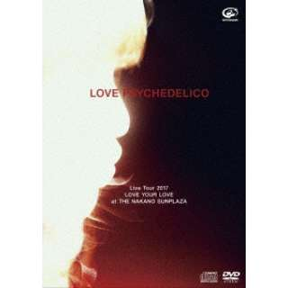 LOVE PSYCHEDELICO/ LOVE PSYCHEDELICO Live Tour 2017 LOVE YOUR LOVE at THE NAKANO SUNPLAZA 初回限定盤 【DVD】