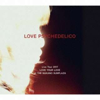 LOVE PSYCHEDELICO/ LOVE PSYCHEDELICO Live Tour 2017 LOVE YOUR LOVE at THE NAKANO SUNPLAZA 初回限定盤 【CD】