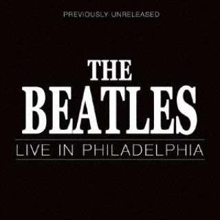 ザ・ビートルズ/ ライヴ・イン・フィラデルフィア 【CD】
