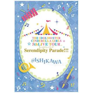 THE IDOLM@STER CINDERELLA GIRLS 5thLIVE TOUR Serendipity Parade!!! @ISHIKAWA 【ブルーレイ】