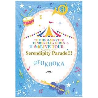 THE IDOLM@STER CINDERELLA GIRLS 5thLIVE TOUR Serendipity Parade!!! @FUKUOKA 【ブルーレイ】