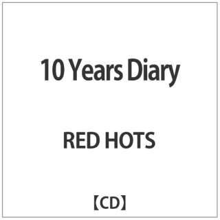RED HOTS/ 10 Years Diary 【CD】