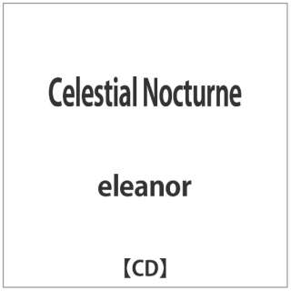 eleanor/ Celestial Nocturne 【CD】