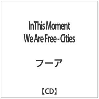 フーア/ InThis Moment We Are Free - Cities 【CD】