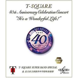 "T-SQUARE Super Band Special & 足立区立西新井中学校吹奏楽部/ 40th Anniversary Celebration Concert ""It's a Wonderful Life!"" Complete Edition 【ブルーレイ】"