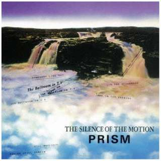 PRISM/ THE SILENCE OF THE MOTION 【CD】
