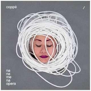 coppe'/ na na me na opera 【CD】