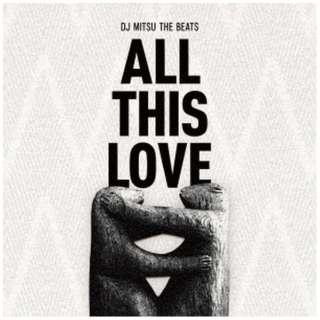 DJ MITSU THE BEATS/ ALL THIS LOVE 【CD】