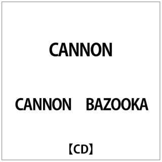 CANNON BAZOOKA/ CANNON 【CD】