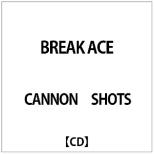 CANNON SHOTS/ BREAK ACE 【CD】