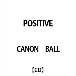 CANON BALL/ POSITIVE 【CD】