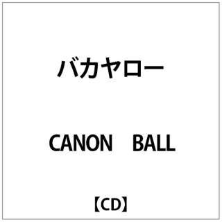 CANON BALL/ バカヤロー 【CD】